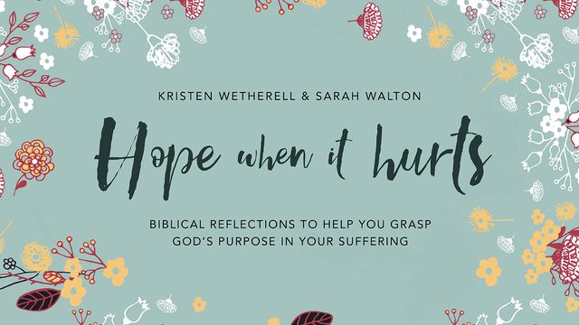 Hero artwork for the 7-day Bible Plan Hope When It Hurts from bloggers Kristen Wetherell and Sarah Walton