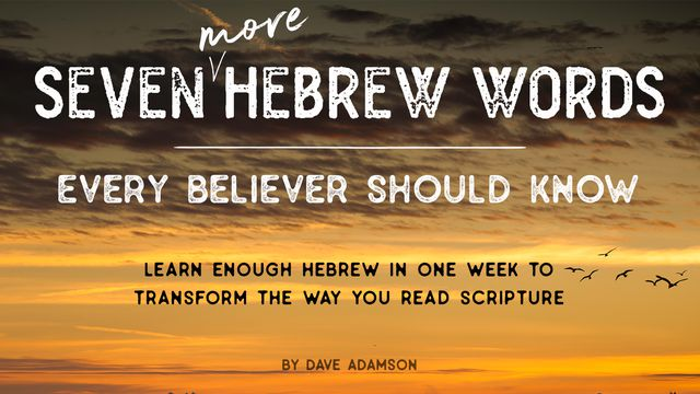 7 More Hebrew Words Every Christian Should Know